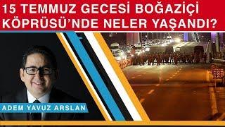 15 Temmuz gecesi Boğaziçi Köprüsü'nde neler yaşandı? - Adem Yavuz Arslan