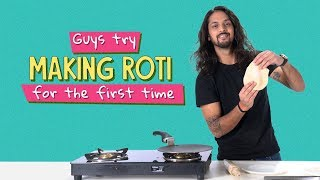 Ok Tested:  Guys Try Making Roti For The First Time