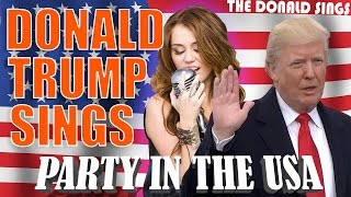 DONALD TRUMP SINGING PARTY IN THE U.S.A. BY MILEY CYRUS