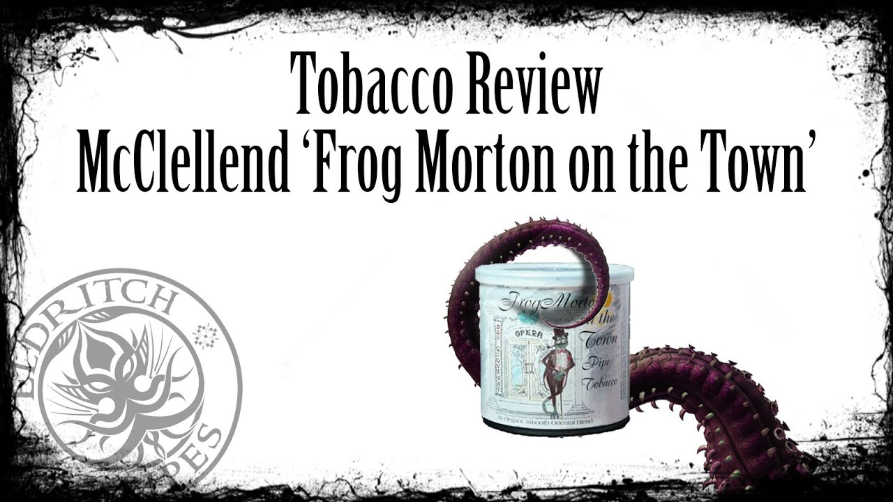 Tobacco Review - McClellend's 'Frog Morton on the Town'