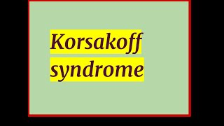 Korsakoff's Syndrome | Causes (ex. Alcoholism), Symptoms, & Possible Treatments.