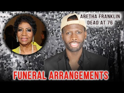 Aretha Franklin Dead - The Funeral Arrangements