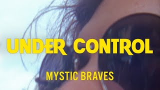 """Mystic Braves -  """"Under Control"""" [OFFICIAL VIDEO]"""