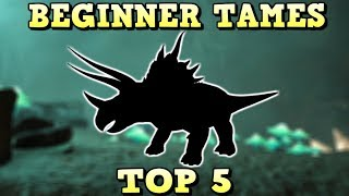 TOP 5 BEGINNER TAMES | ARK SURVIVAL EVOLVED