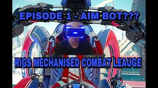 Playstation VR RIGS Mechanized Comat Leauge -  Ep.1 Aim Bot???