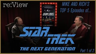 Mike and Rich's Top 5 Star Trek TNG Episodes! - re:View (part 1)