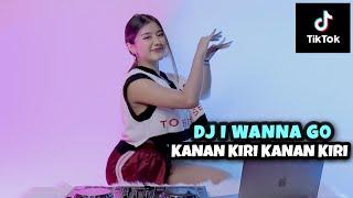 DJ KANAN KIRI KANAN KIRI X I WANNA GO || VIRAL TIKTOK!!! (DJ IMUT REMIX)