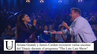 "Ariana Grande y James Corden recrearon varias escenas del Titanic en ""The Late Late Show"""