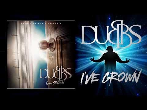 Dubbs - I've Grown