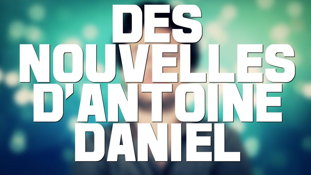 DES NOUVELLES D'ANTOINE DANIEL