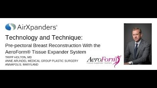 Tripp Holton, MD of Anne Arundel Medical Group Plastic Surgery discusses his pre-pectoral surgical technique with the AeroForm Tissue Expander System.