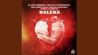 UJ Just Kidding, ThackzinDJ, Tee Jay - Baleka (ft. Caltonic SA, Nomtee, Chosen Vocalist, Jessica LM)