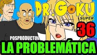 DR GOKU SUPER - 36 - LA PROBLEMÁTICA (NUEVA TEMPORADA!)