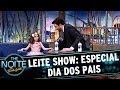 Leite Show Especial Dia Dos Pais The Noite 14