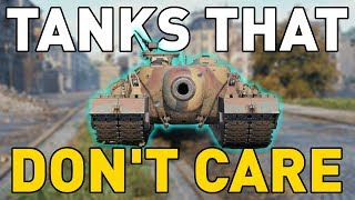 Tanks that DON'T CARE in World of Tanks!