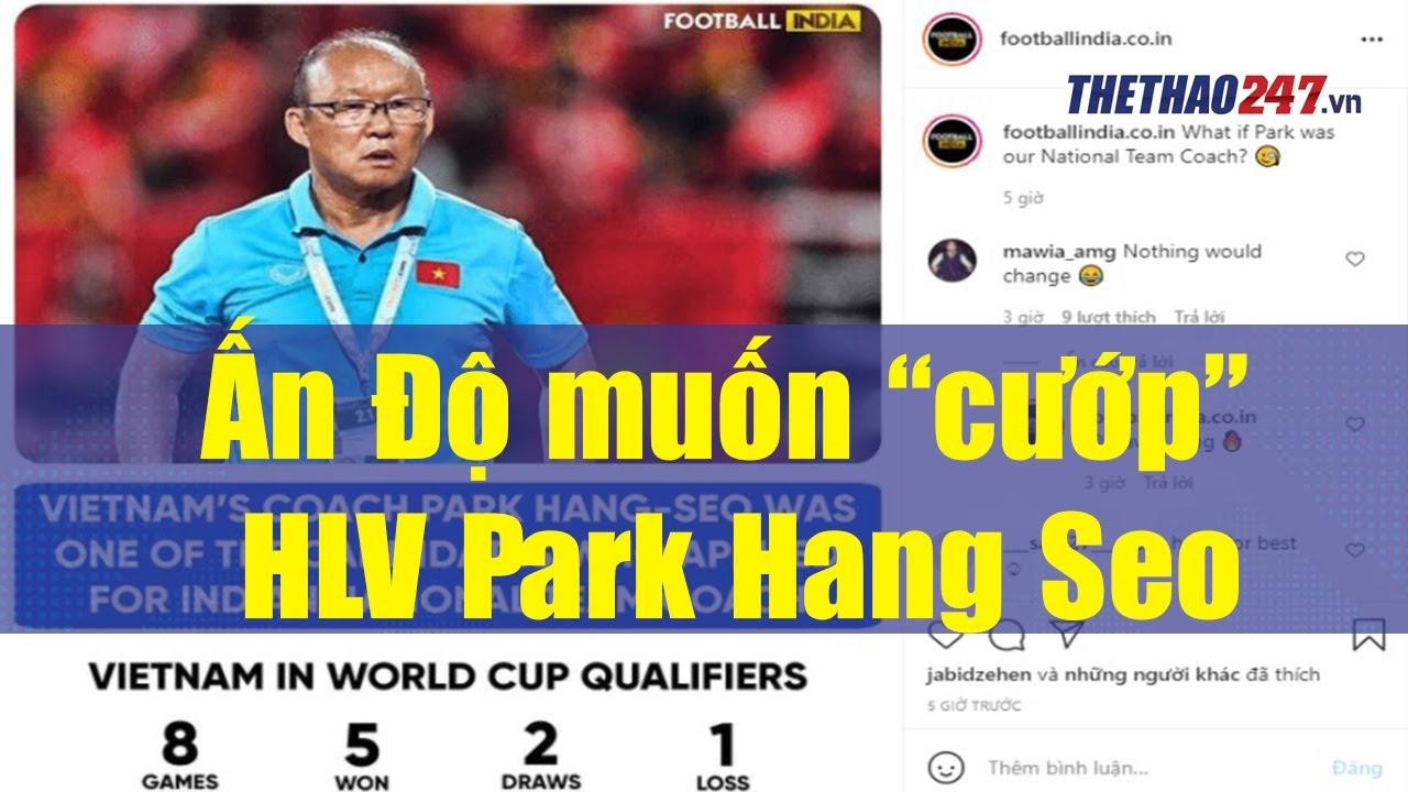 """NÓNG! Ấn Độ muốn """"cướp"""" HLV Park Hang Seo từ tay Việt Nam   Thể Thao 247"""