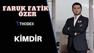 Faruk Fatih Özer kimdir Thodex'in kurucusu. Thodex'in CEO'su Faruk Fatih Özer'in biyoğrafisi