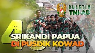 40 Srikandi Papua Di Pusdik Kowad | BULETIN TNI AD