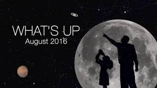 NASA : What s Up for August 2016 - Astronomy Video - What to look out for in the night sky
