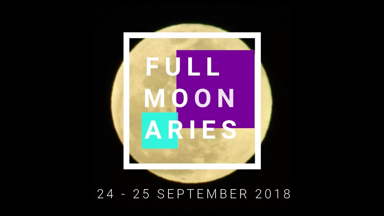 September 25, 2018 Full Moon in Aries. Tips on where to take action 48