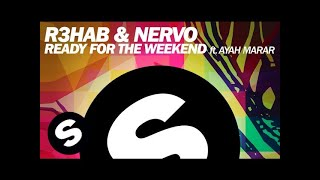 R3HAB & NERVO - Ready For The Weekend ft. Ayah Marar (Club Mix)