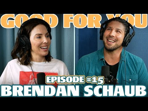 Ep #15: BRENDAN SCHAUB | Good For You Podcast With Whitney Cummings