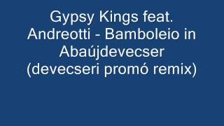 Gypsy Kings feat. Andreotti - Bamboleio in Abaújdevecser (devecseri promó remix)