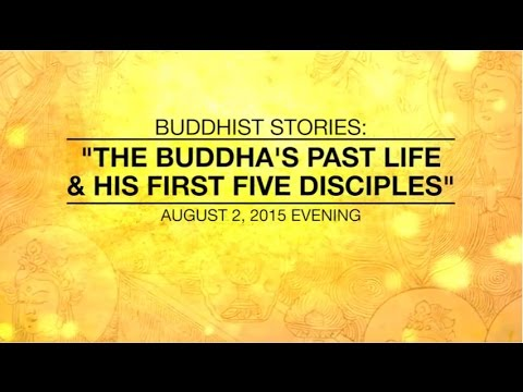 BUDDHIST STORIES: THE BUDDHA'S PAST LIFE & HIS FIRST FIVE DISCIPLES - Aug 2, 2015