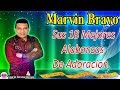 Marvin Bravo    Sus 18 Mejores Alabanzas De Adoracion.