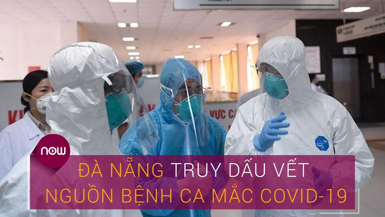 Tin tức dịch do virus Corona (Covid-19) sáng 27/7: Truy vết nguồn lây Covid-19 tại Đà Nẵng | VTC Now