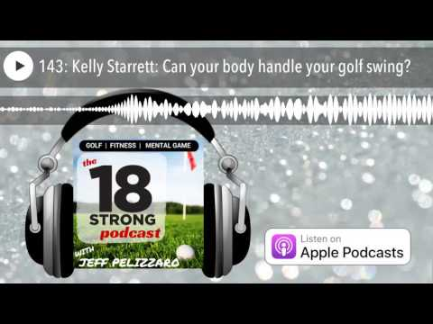 143: Kelly Starrett: Can your body handle your golf swing?