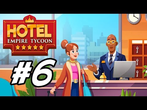 """Hotel Empire Tycoon - 6 - """"First Five Star Hotel"""""""
