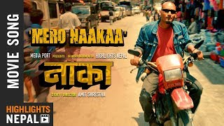 Mero Naakaa | NAAKAA Movie OST Song 2018 | Rohit Shakya, Uniq Poet, Robin Tamang | Bipin Karki