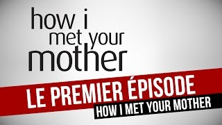 LE PREMIER EPISODE - How I Met Your Mother [sous-titres FR]