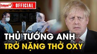 Thủ tướng Anh đang 'TRỞ NẶNG' phải thở oxy | Tình hình COVID-19 thế giới mới nhất hôm nay