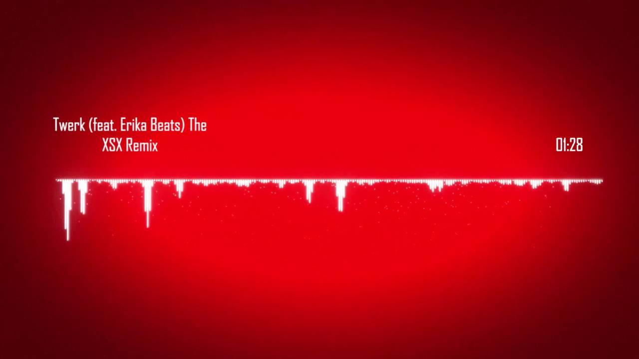Twerk (feat. Erika Beats) The XSX Remix