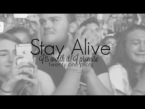 Twenty One Pilots | Stay Alive, It's Worth It