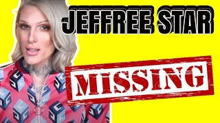 JEFFREE STAR IS MISSING?
