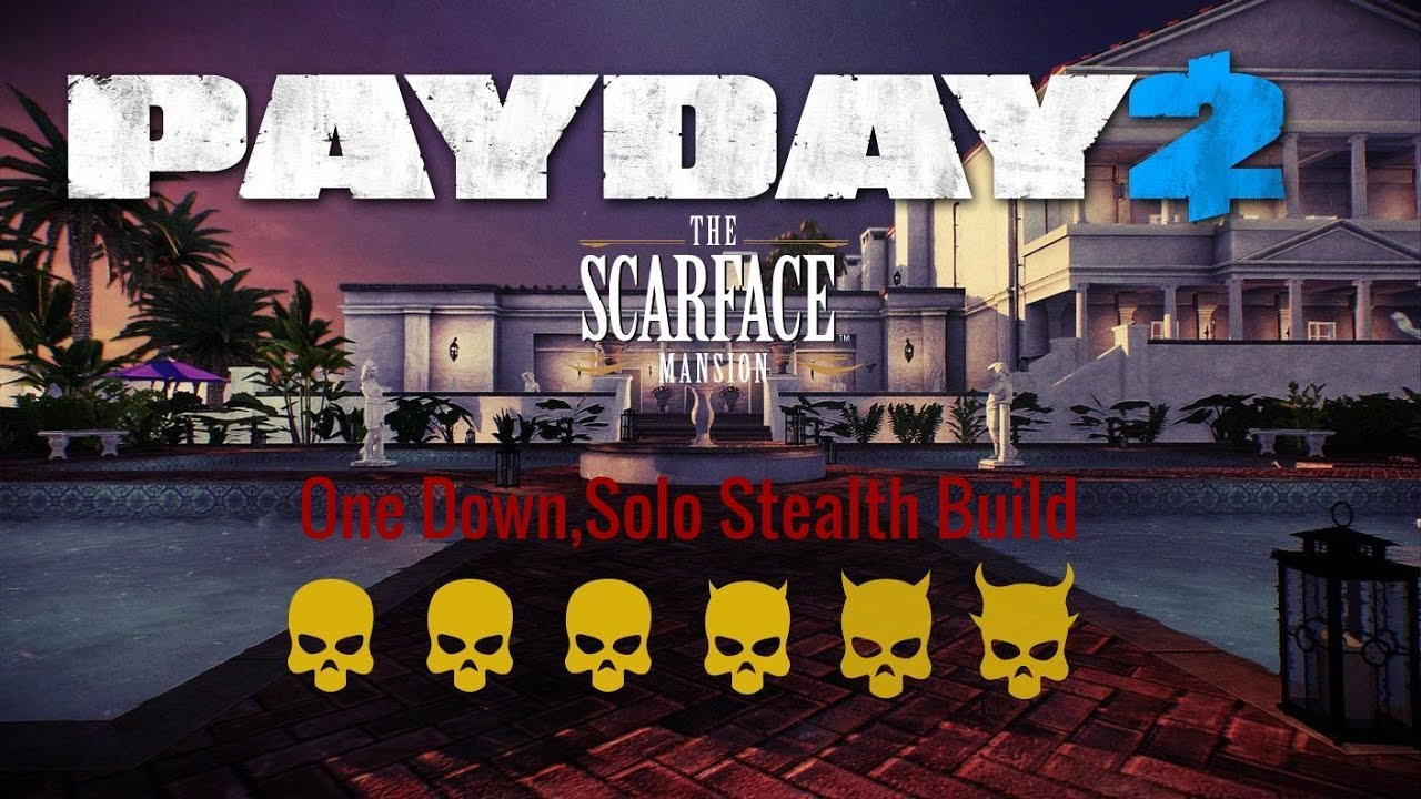 payday 2 scarface mansion one down solo stealth build. Black Bedroom Furniture Sets. Home Design Ideas