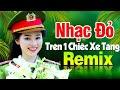 NĂM ANH EM TRÊN MỘT CHIẾC XE TĂNG REMIX - Nhạc Đỏ Cách Mạng Tiền Chiến Remix DJ Bass Căng Vỡ Loa