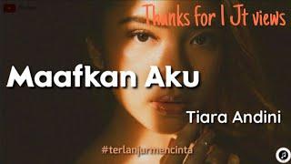 Gambar cover Tiara Andini ~ Maafkan Aku #TerlanjurMencinta (lirik makna)
