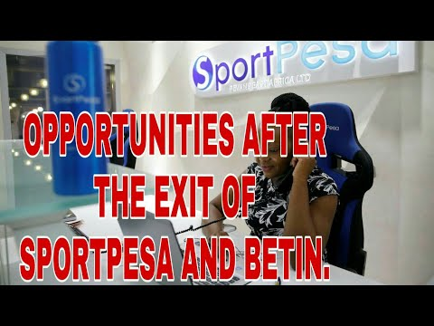 OPPORTUNITIES AFTER SPORTPESA AND BETIN EXIT FROM THE KENYAN MARKET-(part 2 Of 2)