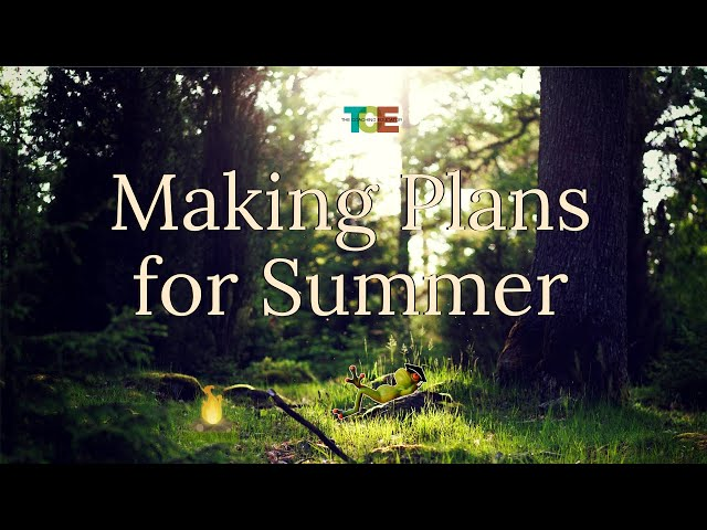 Making Plans for the Summer now!