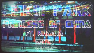 Linkin Park Ft. Rihanna - Princess Of China [New 2013 Remix by Katalyst]