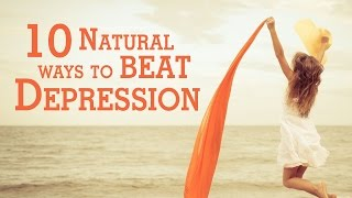 Health Tips - 10 Natural Ways To Beat Depression - Good Health