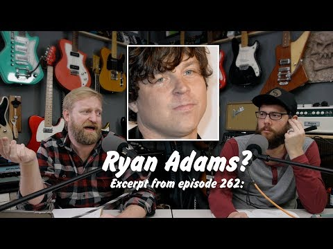 """Discussing Ryan Adams: Brands, Fans and """"Due Process"""" - Excerpt from episode 262 Mp3"""