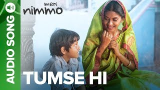 Tumse Hi - Full Audio Song | Meri Nimmo Movie 2018 | Anjali Patil | Javed Ali | Aanand L. Rai thumbnail