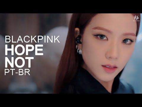 BLACKPINK – Hope Not Legendado  Tradução PT-BR  KPOP BRASIL