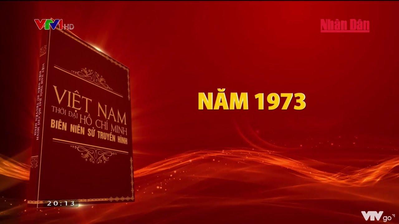 Phim tài liệu: Việt Nam thời đại Hồ Chí Minh - Biên niên sử truyền hình - Năm 1973