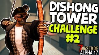 BULLETS, BATS, AND A BOW! - Dishong Tower Challenge #2 | 7 Days to Die (Alpha 17.3)